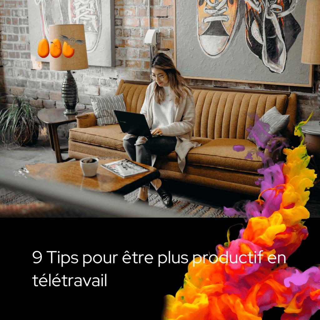 9 Tips pour être plus productif en télétravail